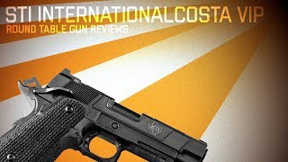 Round table gun review's STI International Costa VIP review. It's a...