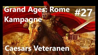 Grand Ages: Rome Kampagne #27 Caesars Veteranen [Deutsch/HD/Gameplay]