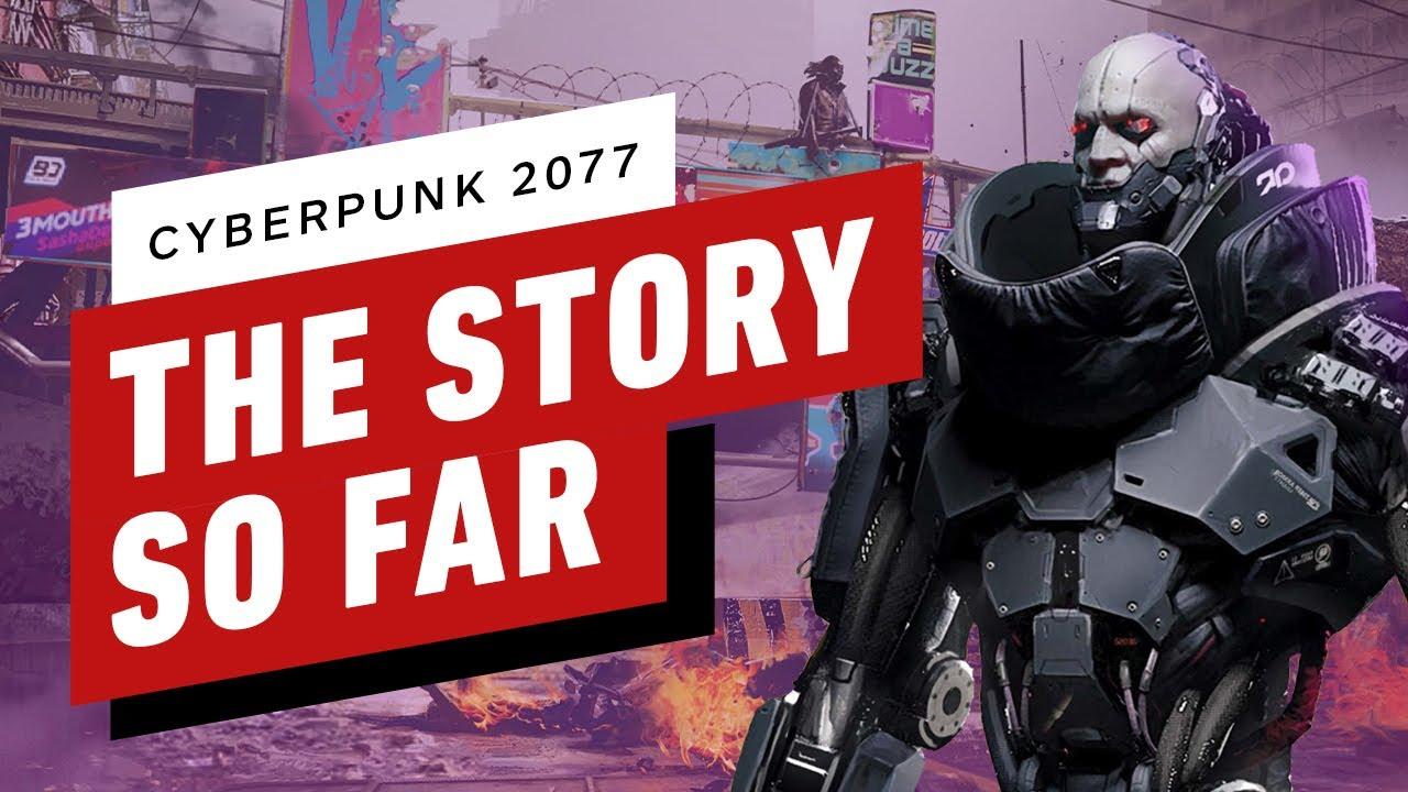 Cyberpunk 2077: The Story So Far
