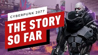 Cyberpunk 2077: The Story So Far