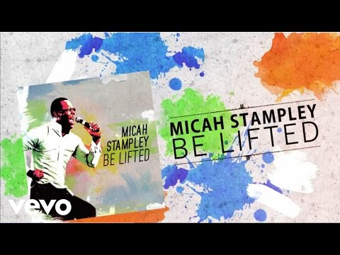 Micah Stampley - Be Lifted (Lyric Video)