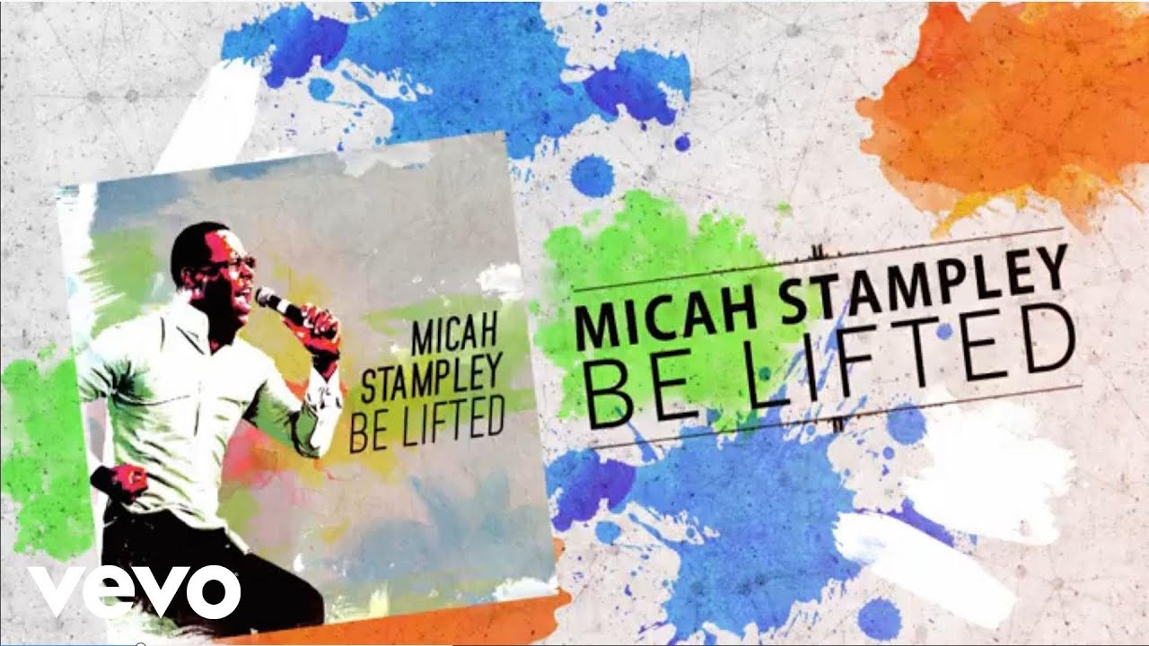 micah-stampley-be-lifted-lyric-video-micahstampleyvevo