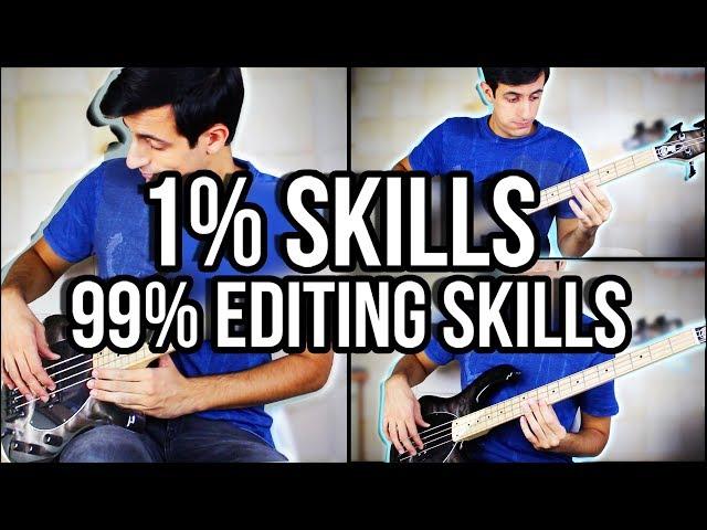 1% Bass Skills 99% Editing Skills
