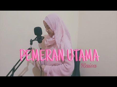 Raisa - Pemeran Utama [Cover] by fariha.ran