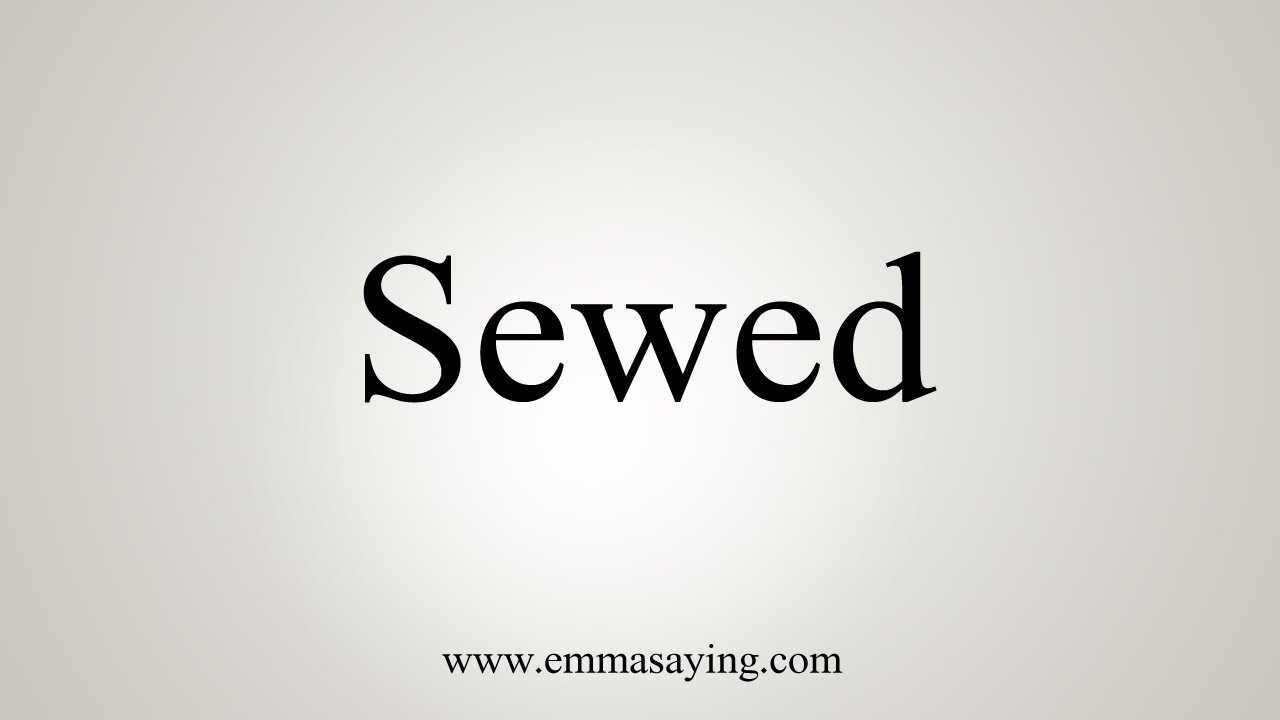 How To Say Sewed