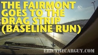 The Fairmont Goes To The Drag Strip (Baseline Run) #Fairmontproject