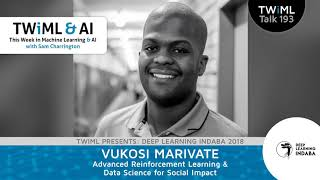 Advanced Reinforcement Learning & Data Science for Social Impact with Vukosi Marivate - TWiML...