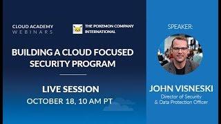 Building a Cloud-Focused Security Program | Cloud Academy Webinar