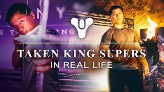 Destiny Taken King Supers In Real Life