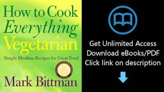 Download How to Cook Everything Vegetarian: Simple Meatless Recipes for Great Food PDF