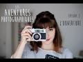 Les Aventures Photographiques #2 - l'Ouverture