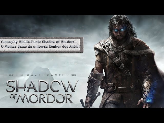 Gameplay Middle Earth Shadow of Mordor: O melhor game do universo de Tolkien