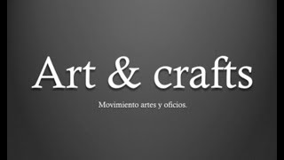 Movimiento De Artes Y Oficios Arts Crafts Youtube