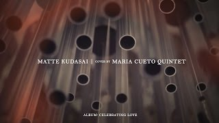 Matte Kudasai (Official Video HD) -  Maria Cueto Quintet