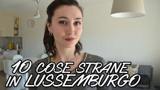 10 Cose strane in Lussemburgo | Un' italiana in Lussemburgo