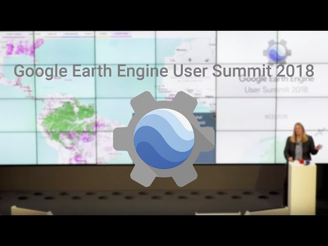 Google Earth Engine User Summit 2018 Presentations ~ GIS Lounge