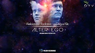 Aleksandar Radicevic vs. Dogus Kilic - Alter Ego (Original Mix)