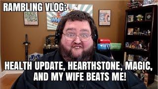 Rambling: Hearthstone, Magic, and Health Update!