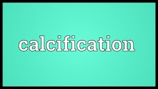 Calcification Meaning