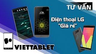 Viettablet| LG giờ quá rẻ - Dưới 4 triệu có ngay chip Snapdragon 820