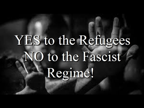 YES to the Refugees - NO to the Fascist Regime!