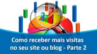 Como receber mais visitas no seu site? - Parte 2