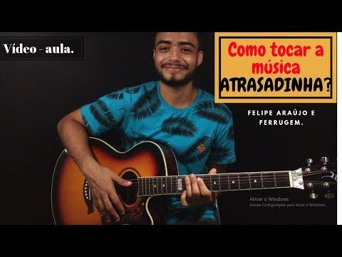 Como tocar ATRASADINHA de Felipe Araújo e Ferrugem  simplificada violão