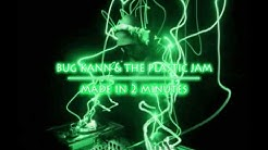 Bug Kann & The Plastic Jam - Made In 2 Minutes HQ