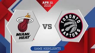 Miami Heat vs. Toronto Raptors - April 11, 2018