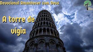 A torre de vigia // Amanhecer com Deus // Igreja Presbiteriana Floresta - GV