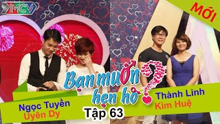 BẠN MUỐN HẸN HÒ - Tập 63 | Ngọc Tuyền - Uyên Dy | Thành Linh - Kim Huệ | 18/01/2015