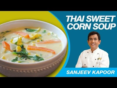 Veg sweet corn soup thai style by masterchef sanjeev kapoor veg sweet corn soup thai style by masterchef sanjeev kapoor simple healthy recipes youtube forumfinder Image collections