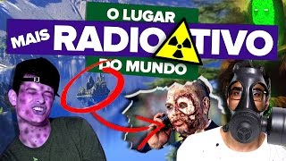 O LUGAR MAIS RADIOATIVO DO MUNDO