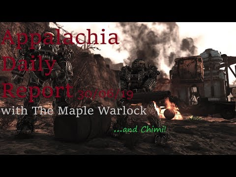 [[EXTRA THICC]] Appalachia Daily Report 30/06/19 with The Maple Warlock...and Chimi!