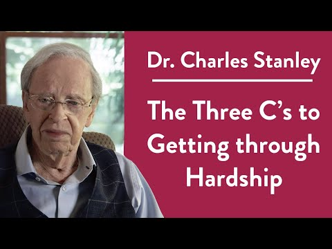 The Three C's To Getting Through Hardship – Dr. Charles Stanley