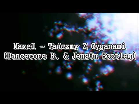 Maxel - Tańczmy Z Cyganami (Dancecore B. & JensOn Bootleg)