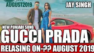GUCCI PRADA RELASING ON AUGUST 2019 NEW PUNJABI SONG JAY SINGH NEWS