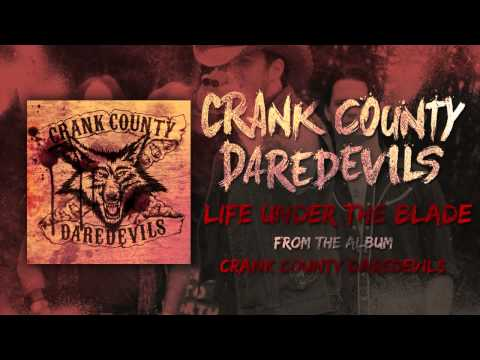 Crank County Daredevils - Life Under The Blade (Official Track)