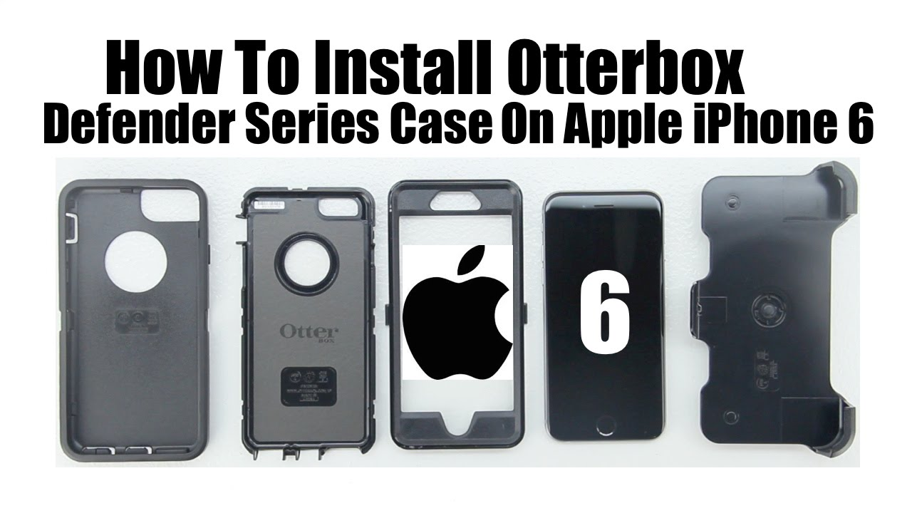 cheaper f47c2 6f9f3 How To Install Otterbox Defender Case On The Apple iPhone 6