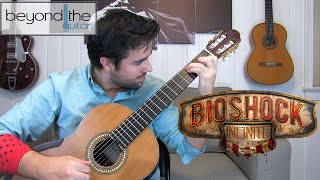 BIOSHOCK INFINITE: Will The Circle Be Unbroken - Classical Guitar Cover