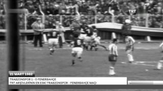 Trabzonspor  1 -  Fenerbahçe 0 (21 Mart 1982)