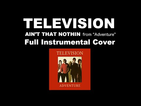 Television - AIN'T THAT NOTHIN' (Full Instrumental Cover)