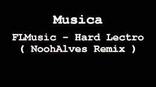 FLMusic - Hard Lectro ( NoohAlves Remix )