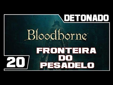 BLOODBORNE - Detonado - Parte #20 - Fronteira do Pesadelo Fui Invadido!!  PVP
