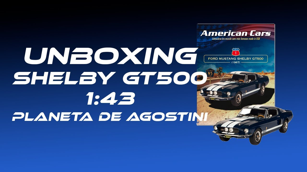 Unboxing Ford Mustang Shelby GT500 1967 Planeta DeAgostini ...