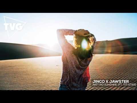 Jinco x Jawster - Ain't No Sunshine (ft. Titi Stier)