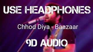 Chhod Diya (9D Audio 🎧) - Baazaar | Arijit Singh