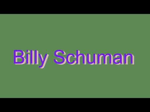 How to Pronounce Billy Schuman