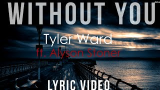 Without You | Tyler Ward ft. Alyson Stoner | LYRICS