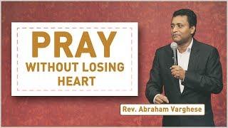 Pray Without Losing Heart - Rev. Abraham Varghese